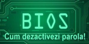 Cum dezactivezi parola de la BIOS